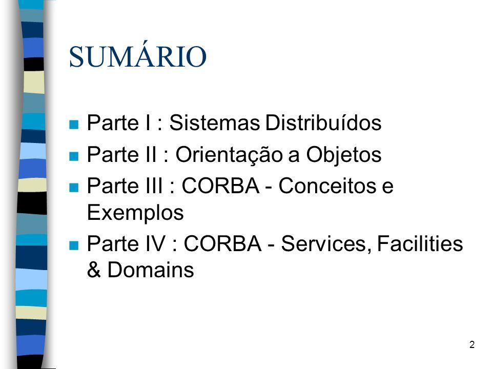 2 SUMÁRIO n Parte I : Sistemas Distribuídos n Parte II : Orientação a Objetos n Parte III : CORBA - Conceitos e Exemplos n Parte IV : CORBA - Services, Facilities & Domains