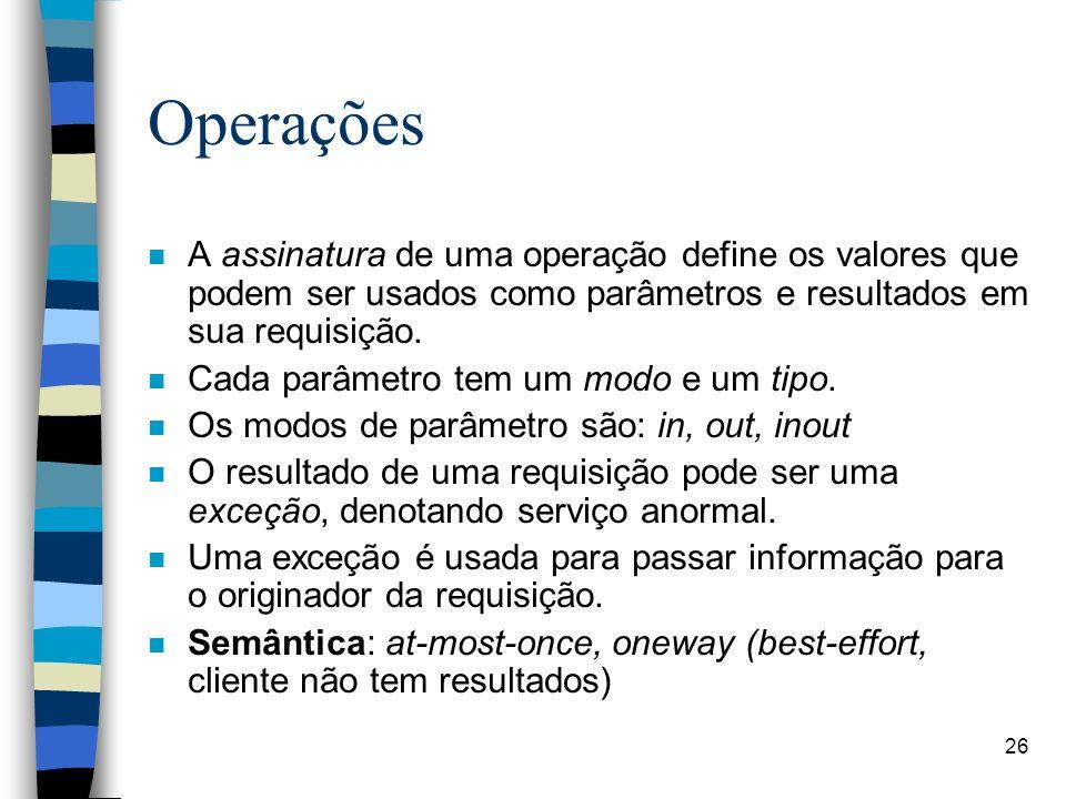 26 Operações n A assinatura de uma operação define os valores que podem ser usados como parâmetros e resultados em sua requisição.