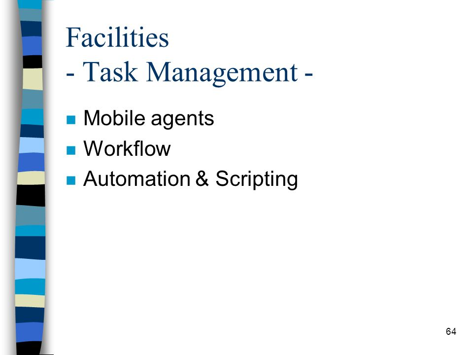 64 Facilities - Task Management - n Mobile agents n Workflow n Automation & Scripting