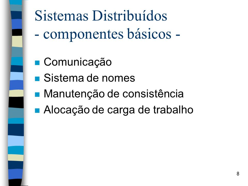 9 Comunicação n modelos: –cliente/servidor –grupo n níveis de abstração: –processos e mensagens –objetos e operações (RPC) n formas de sincronismo: –síncrona –assíncrona