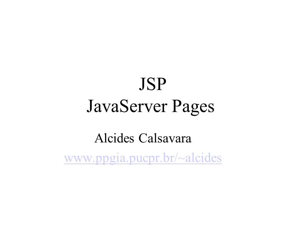 JSP versus CGI JSP mantém estado no servidor entre sessões Cria uma nova thread para cada requisição Não precisa ser carregado toda vez, depois de iniciado Executa em uma JVM previamente carregada como uma extensão de um servidor Web