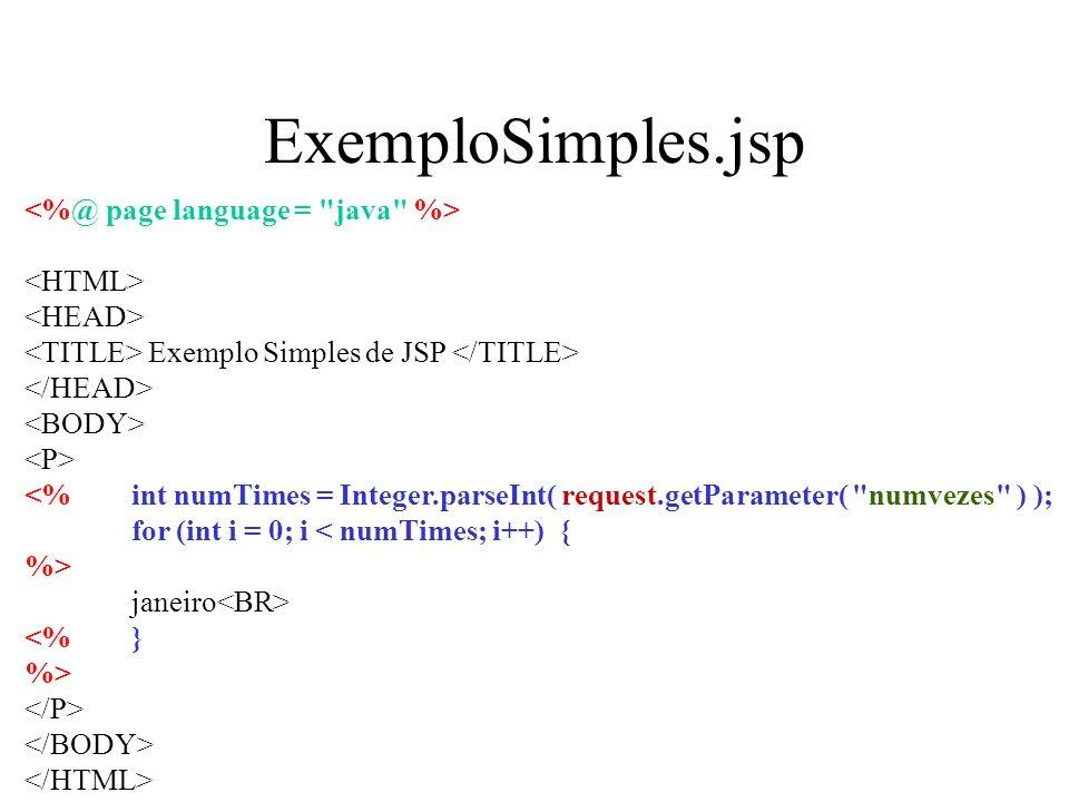 ExemploSimples.jsp Exemplo Simples de JSP <%int numTimes = Integer.parseInt( request.getParameter( numvezes ) ); for (int i = 0; i < numTimes; i++) { %> janeiro <%} %>