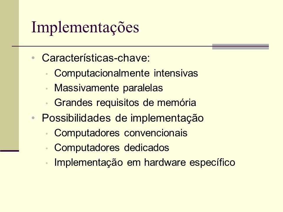 Implementações Características-chave: Computacionalmente intensivas Massivamente paralelas Grandes requisitos de memória Possibilidades de implementaç