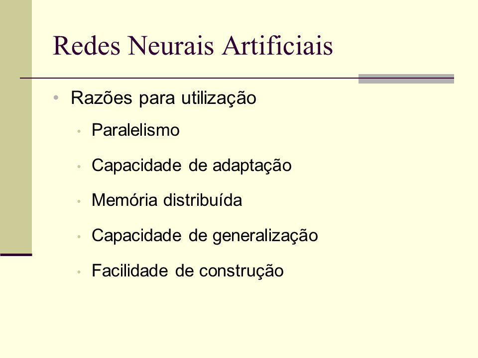 Redes Neurais Artificiais Razões para utilização Paralelismo Capacidade de adaptação Memória distribuída Capacidade de generalização Facilidade de con