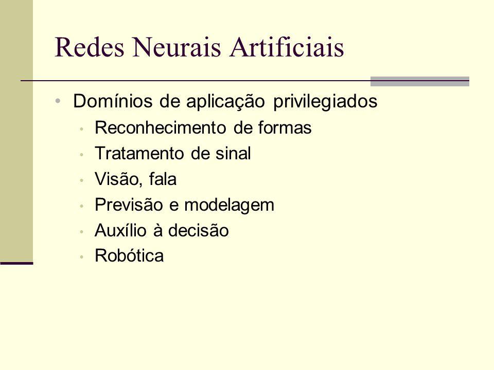 Redes Neurais Artificiais Domínios de aplicação privilegiados Reconhecimento de formas Tratamento de sinal Visão, fala Previsão e modelagem Auxílio à