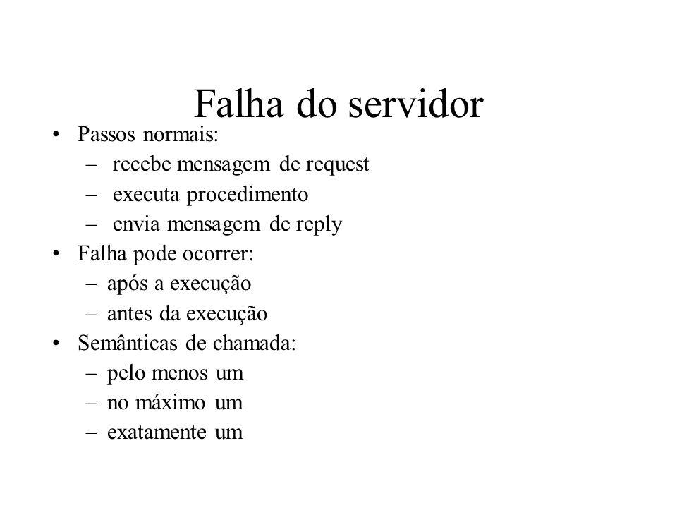 Falha do servidor Passos normais: – recebe mensagem de request – executa procedimento – envia mensagem de reply Falha pode ocorrer: –após a execução –