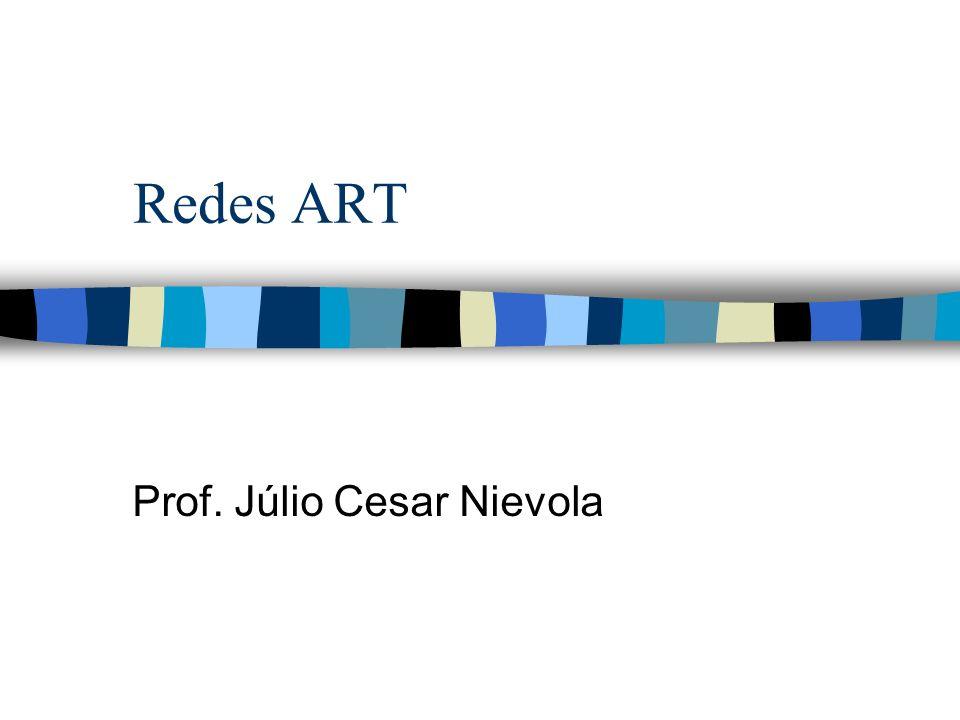 Redes ART Prof. Júlio Cesar Nievola
