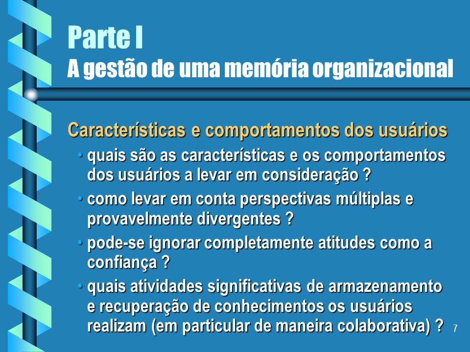 7 Parte I A gestão de uma memória organizacional Características e comportamentos dos usuários quais são as características e os comportamentos dos usuários a levar em consideração .