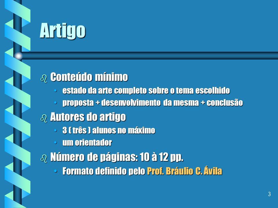 2 Avaliação b Artigo científico produção artigo ( peso 8 )produção artigo ( peso 8 ) participação das atividades ( peso 2 )participação das atividades