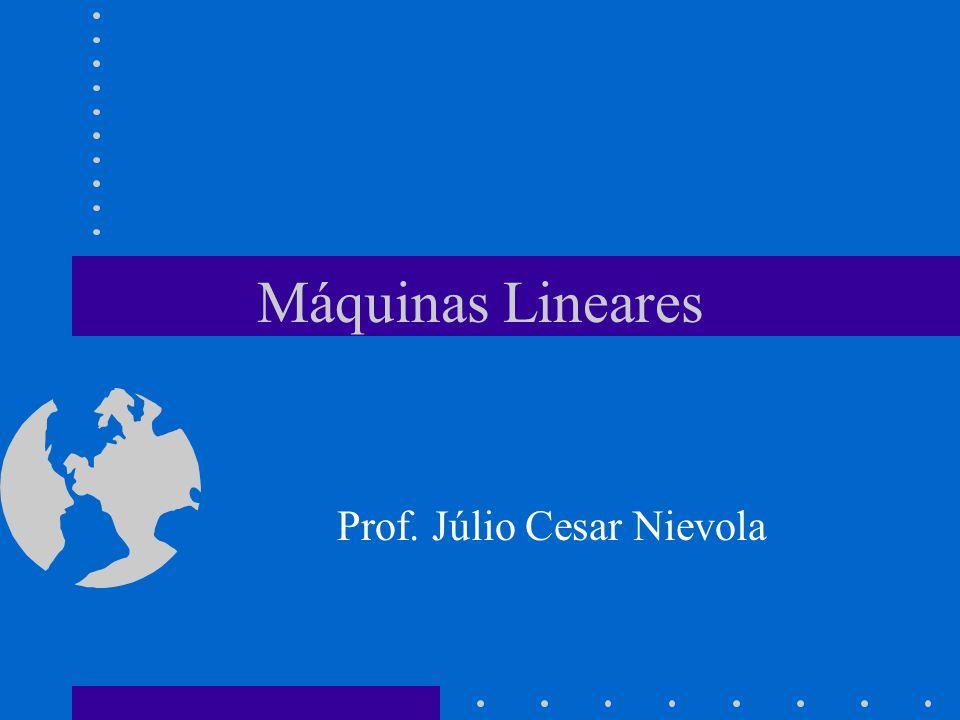 Máquinas Lineares Prof. Júlio Cesar Nievola