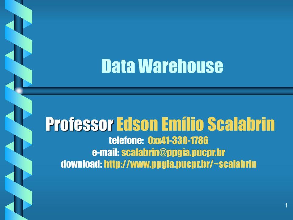 1 Data Warehouse Professor Professor Edson Emílio Scalabrin telefone: 0xx41-330-1786 e-mail: scalabrin@ppgia.pucpr.br download: http://www.ppgia.pucpr.br/~scalabrin