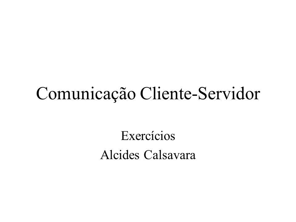 Comunicação Cliente-Servidor Exercícios Alcides Calsavara