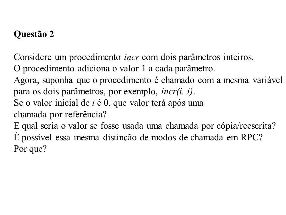 Questão 2 Considere um procedimento incr com dois parâmetros inteiros. O procedimento adiciona o valor 1 a cada parâmetro. Agora, suponha que o proced