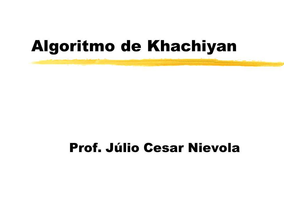 Algoritmo de Khachiyan Prof. Júlio Cesar Nievola