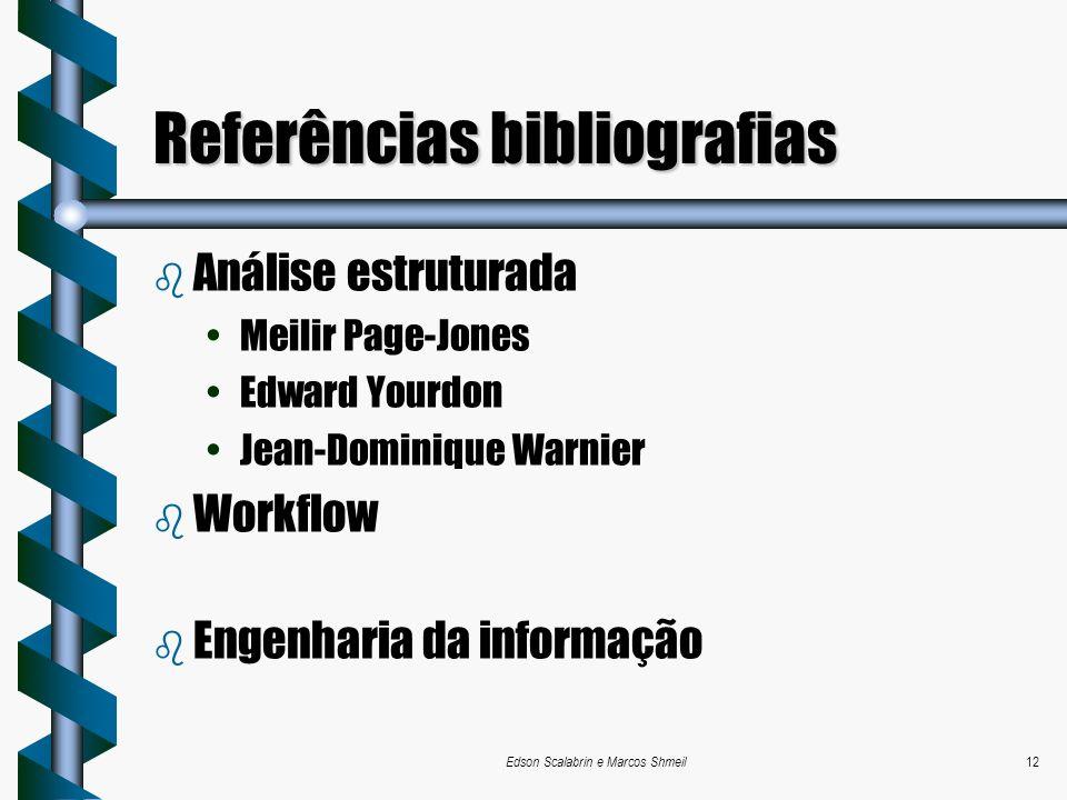 Edson Scalabrin e Marcos Shmeil12 Referências bibliografias b Análise estruturada Meilir Page-Jones Edward Yourdon Jean-Dominique Warnier b Workflow b