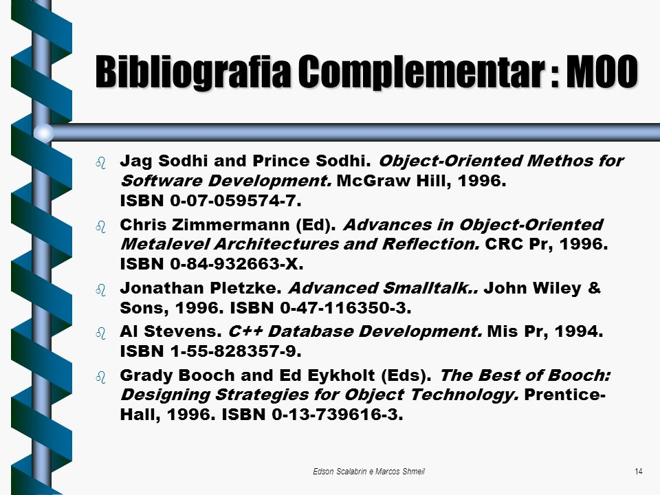Edson Scalabrin e Marcos Shmeil14 Bibliografia Complementar : MOO b Jag Sodhi and Prince Sodhi. Object-Oriented Methos for Software Development. McGra