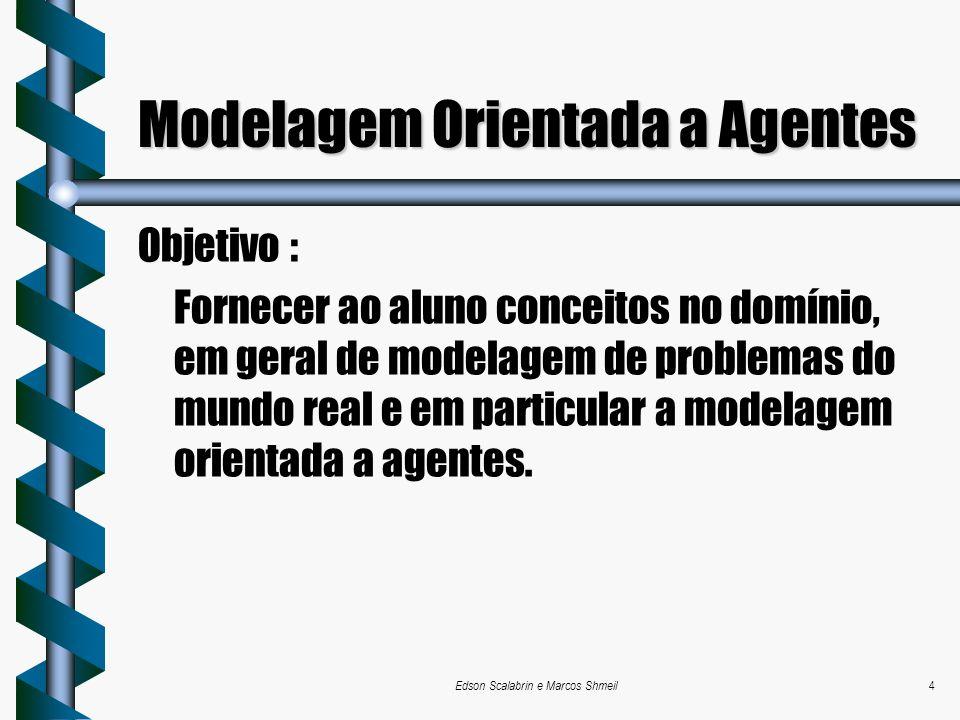 Edson Scalabrin e Marcos Shmeil4 Modelagem Orientada a Agentes Objetivo : Fornecer ao aluno conceitos no domínio, em geral de modelagem de problemas d