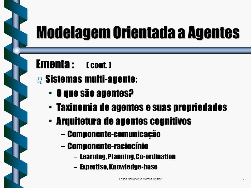 Edson Scalabrin e Marcos Shmeil7 Modelagem Orientada a Agentes Ementa : ( cont. ) b Sistemas multi-agente: O que são agentes? Taxinomia de agentes e s