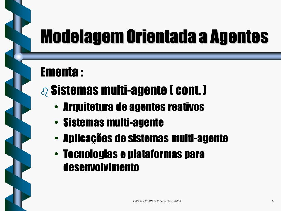 Edson Scalabrin e Marcos Shmeil8 Modelagem Orientada a Agentes Ementa : b Sistemas multi-agente ( cont. ) Arquitetura de agentes reativos Sistemas mul