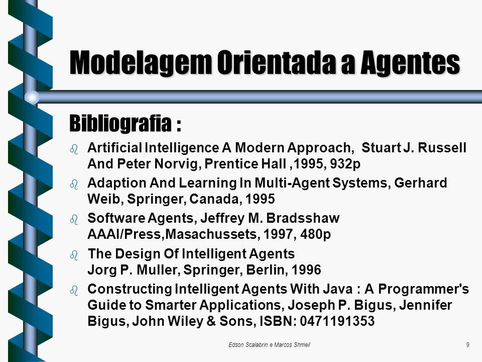 Edson Scalabrin e Marcos Shmeil9 Modelagem Orientada a Agentes Bibliografia : b Artificial Intelligence A Modern Approach, Stuart J. Russell And Peter