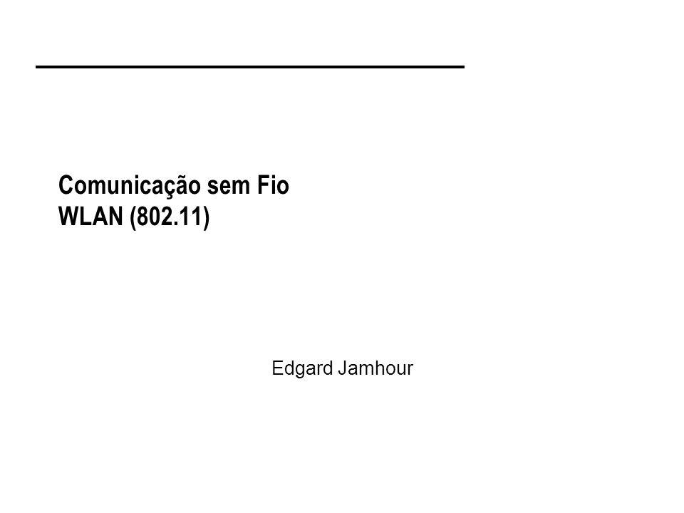 Comunicação sem Fio WLAN (802.11) Edgard Jamhour