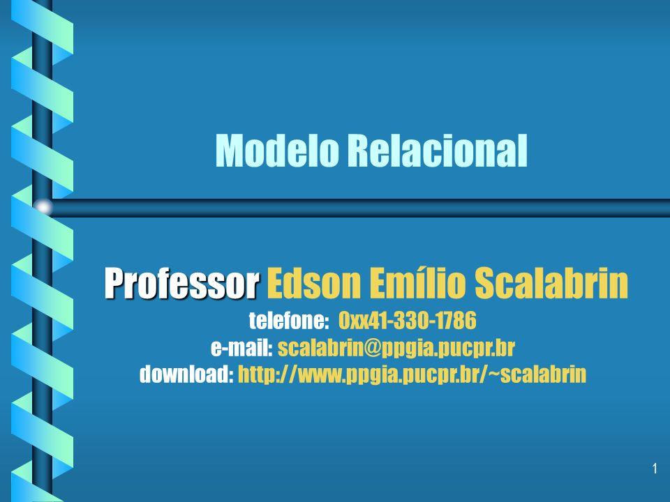 1 Modelo Relacional Professor Professor Edson Emílio Scalabrin telefone: 0xx41-330-1786 e-mail: scalabrin@ppgia.pucpr.br download: http://www.ppgia.pucpr.br/~scalabrin