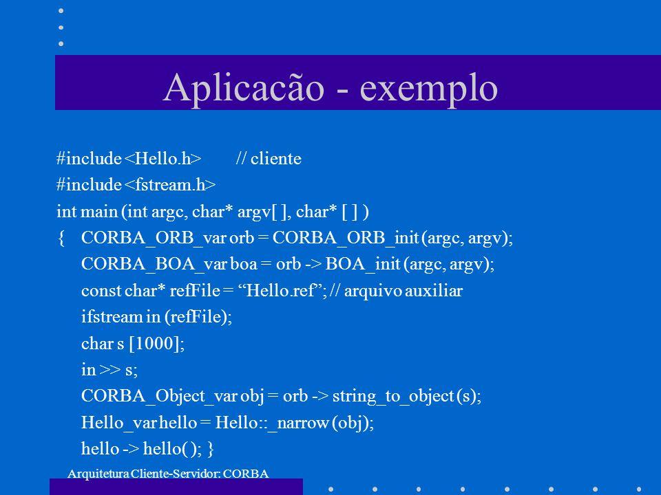Arquitetura Cliente-Servidor: CORBA Aplicacão - exemplo #include // cliente #include int main (int argc, char* argv[ ], char* [ ] ) {CORBA_ORB_var orb