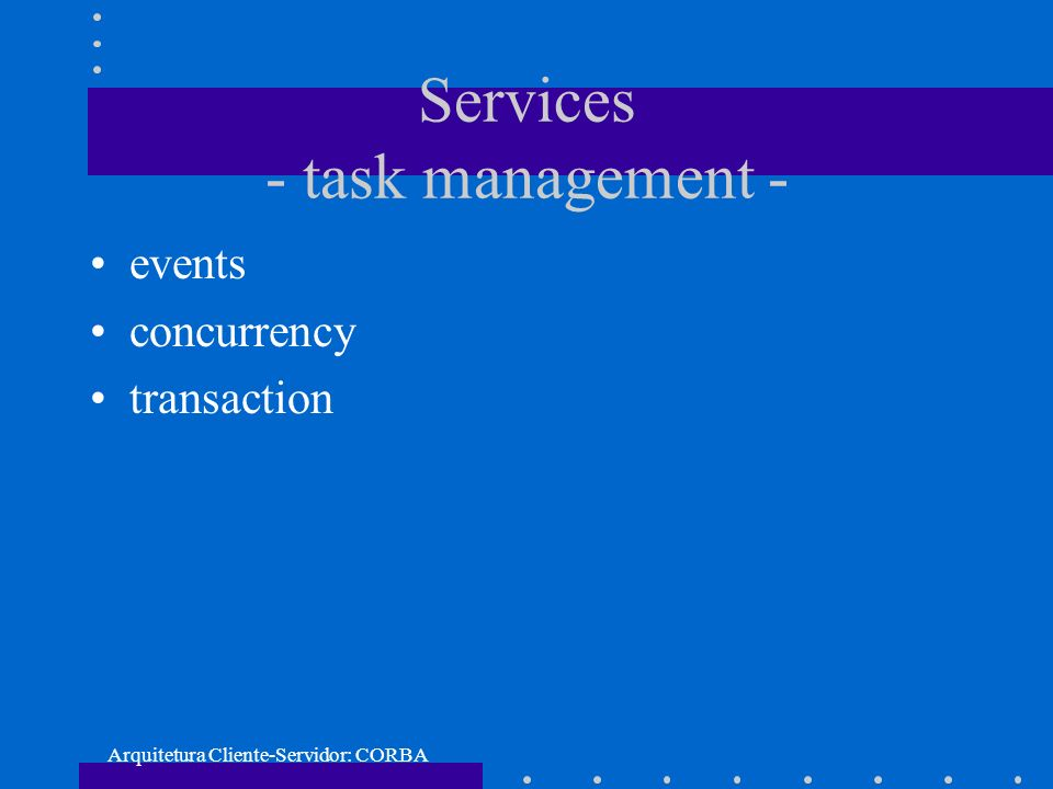Arquitetura Cliente-Servidor: CORBA Services - task management - events concurrency transaction
