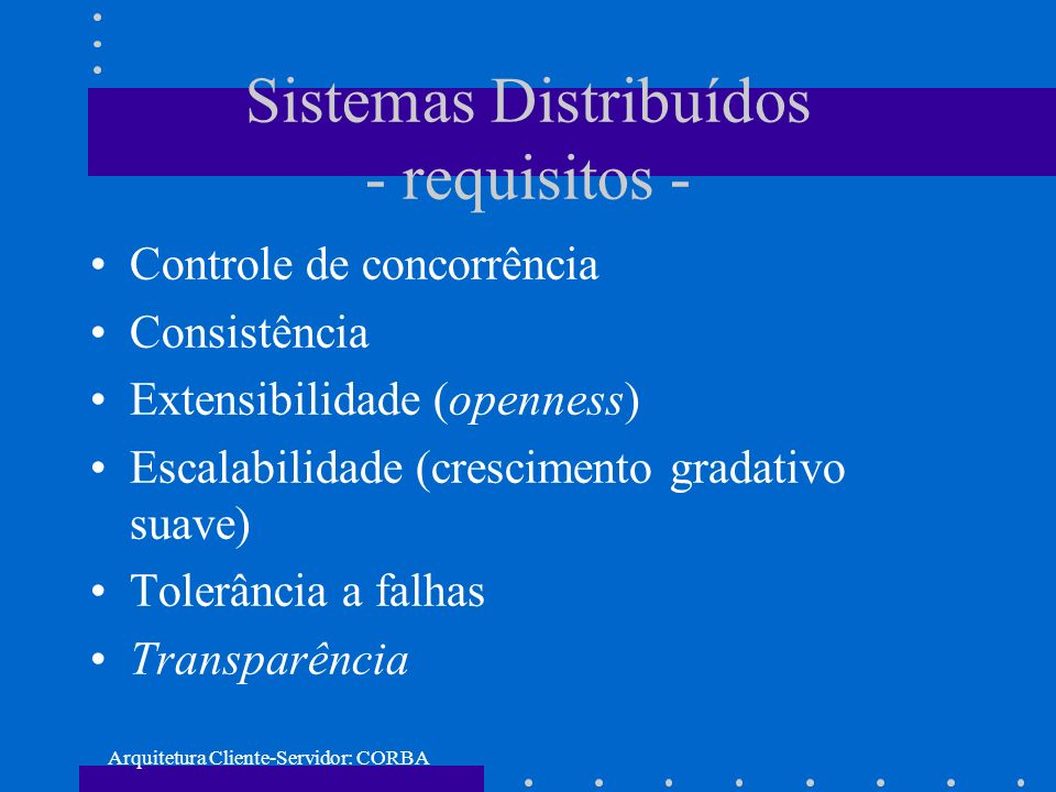 Arquitetura Cliente-Servidor: CORBA Aplicacão - exemplo // IDL - arquivo Hello.idl interface Hello { void hello ( ); };