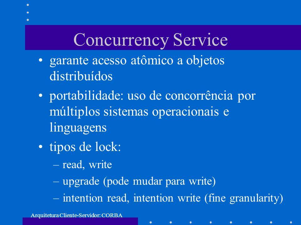 Arquitetura Cliente-Servidor: CORBA Concurrency Service garante acesso atômico a objetos distribuídos portabilidade: uso de concorrência por múltiplos