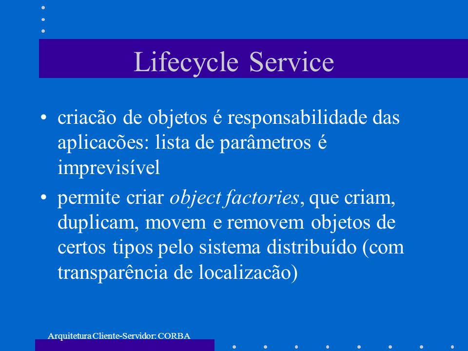 Arquitetura Cliente-Servidor: CORBA Lifecycle Service criacão de objetos é responsabilidade das aplicacões: lista de parâmetros é imprevisível permite
