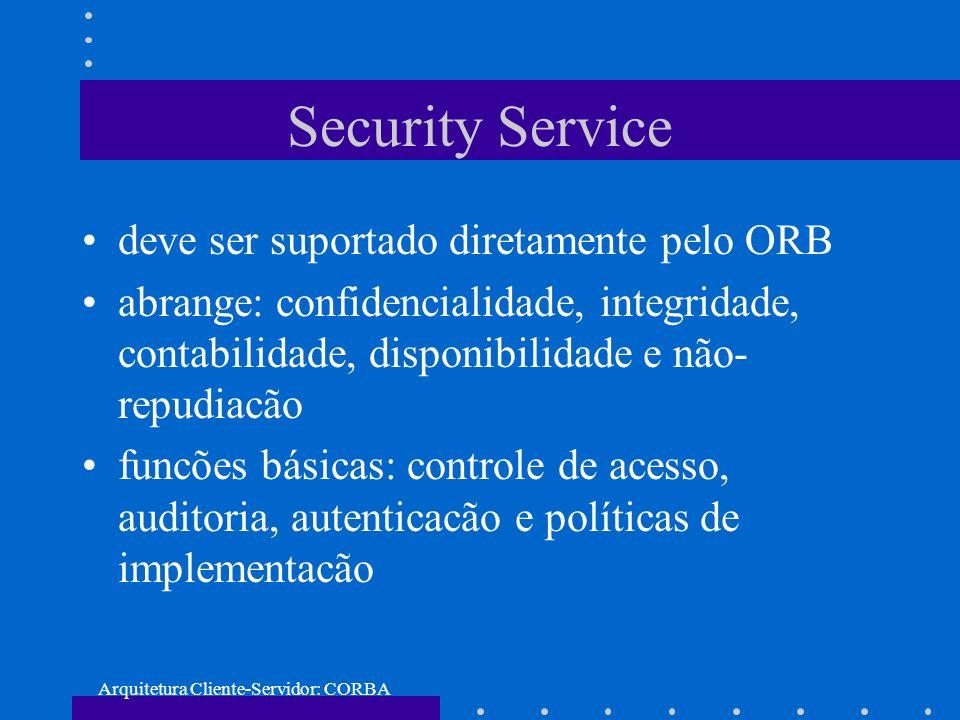Arquitetura Cliente-Servidor: CORBA Security Service deve ser suportado diretamente pelo ORB abrange: confidencialidade, integridade, contabilidade, d