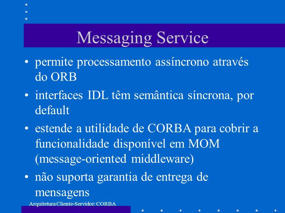 Arquitetura Cliente-Servidor: CORBA Messaging Service permite processamento assíncrono através do ORB interfaces IDL têm semântica síncrona, por defau