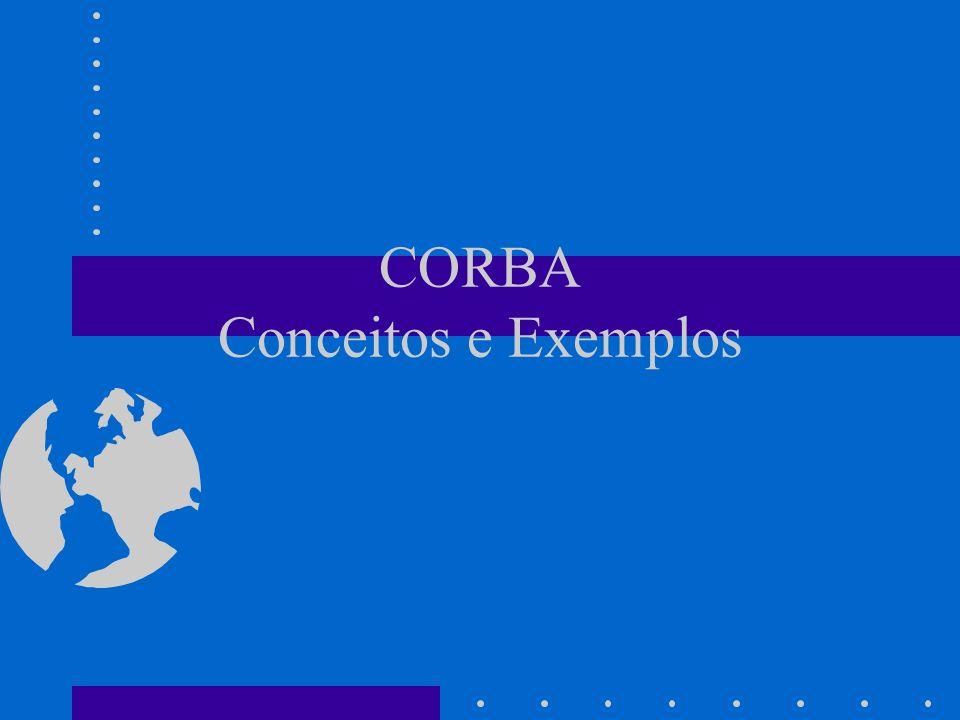 Arquitetura Cliente-Servidor: CORBA Aplicacão - exemplo #include // cliente #include int main (int argc, char* argv[ ], char* [ ] ) {CORBA_ORB_var orb = CORBA_ORB_init (argc, argv); CORBA_BOA_var boa = orb -> BOA_init (argc, argv); const char* refFile = Hello.ref; // arquivo auxiliar ifstream in (refFile); char s [1000]; in >> s; CORBA_Object_var obj = orb -> string_to_object (s); Hello_var hello = Hello::_narrow (obj); hello -> hello( ); }