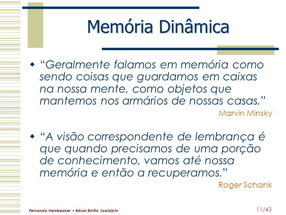 Fernanda Hembecker – Edson Emílio Scalabrin 11/43 Memória Dinâmica Geralmente falamos em memória como sendo coisas que guardamos em caixas na nossa me