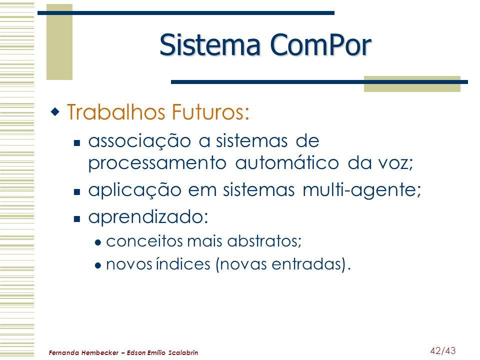 Fernanda Hembecker – Edson Emílio Scalabrin 42/43 Sistema ComPor Trabalhos Futuros: associação a sistemas de processamento automático da voz; aplicaçã