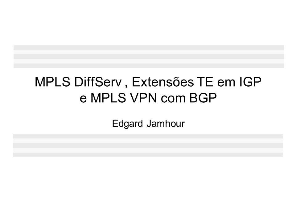 Necessidade de integração DiffServ MPLS A RFC 3564 discute cenários que não podem ser tratados aplicado-se soluções baseadas exclusivamente em MPLS ou DiffServ.