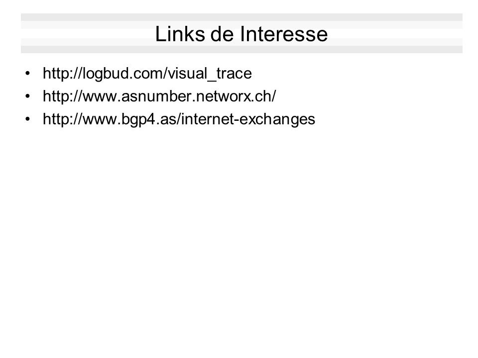 Links de Interesse http://logbud.com/visual_trace http://www.asnumber.networx.ch/ http://www.bgp4.as/internet-exchanges