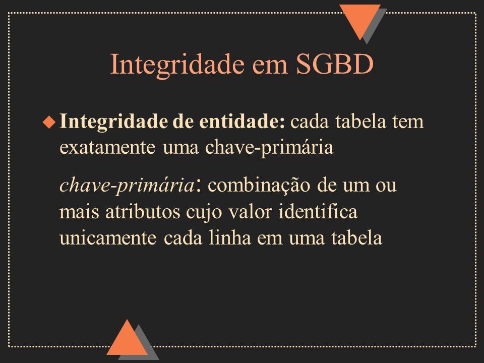 Integridade em SGBD u Integridade de entidade: cada tabela tem exatamente uma chave-primária chave-primária : combinação de um ou mais atributos cujo