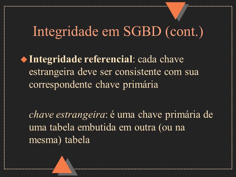 Integridade em SGBD (cont.) u Integridade referencial: cada chave estrangeira deve ser consistente com sua correspondente chave primária chave estrang