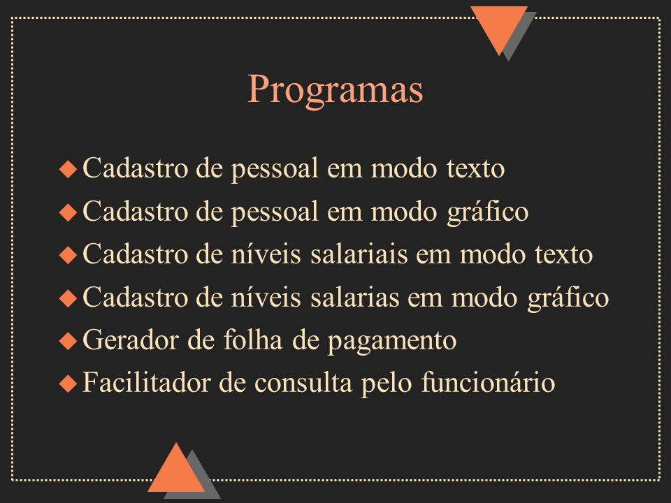Programas u Cadastro de pessoal em modo texto u Cadastro de pessoal em modo gráfico u Cadastro de níveis salariais em modo texto u Cadastro de níveis