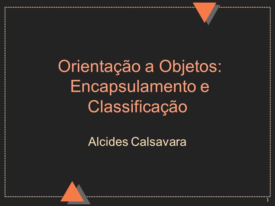 1 Orientação a Objetos: Encapsulamento e Classificação Alcides Calsavara