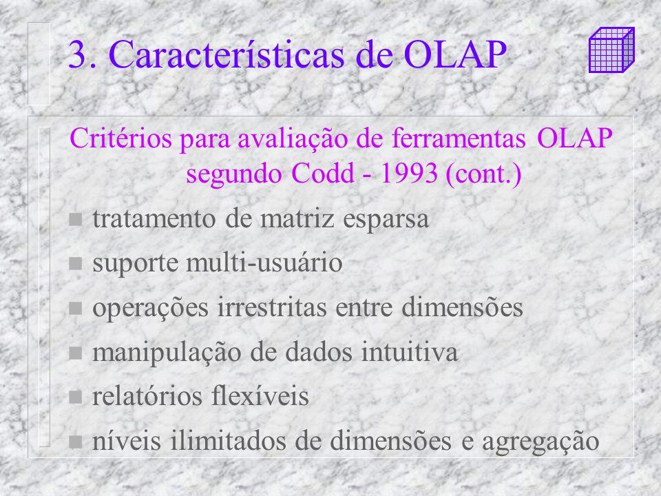 3. Características de OLAP Critérios para avaliação de ferramentas OLAP segundo Codd - 1993 (cont.) n tratamento de matriz esparsa n suporte multi-usu