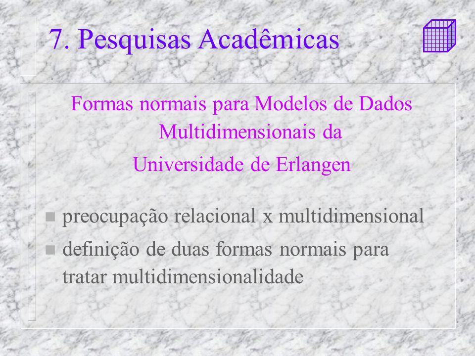 7. Pesquisas Acadêmicas Formas normais para Modelos de Dados Multidimensionais da Universidade de Erlangen n preocupação relacional x multidimensional