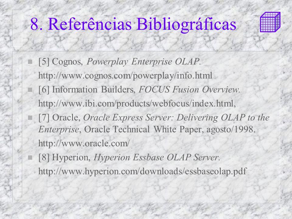 8.Referências Bibliográficas n [5] Cognos, Powerplay Enterprise OLAP.