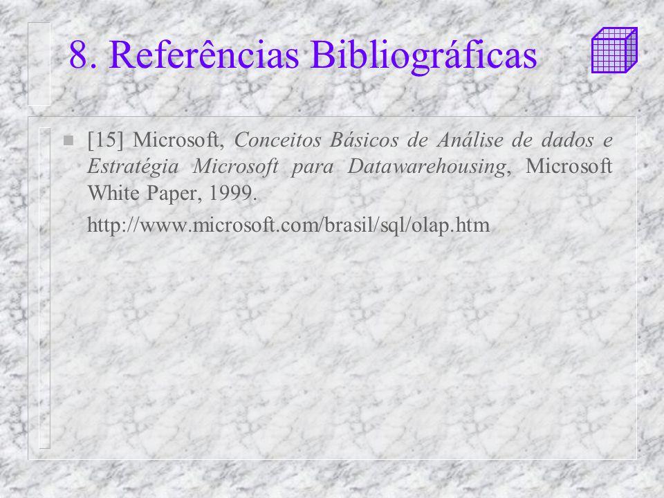 8. Referências Bibliográficas n [15] Microsoft, Conceitos Básicos de Análise de dados e Estratégia Microsoft para Datawarehousing, Microsoft White Pap