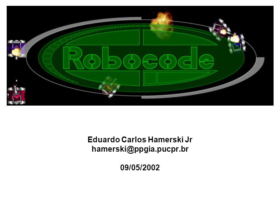 Criando um robô (template) package nome_pacote; Import robocode.*; public class NomeRobo extends Robot { // definições de constantes e atributos public void run() { // inicialização while ( ) { // implementação da lógica do robô } // eventos (ex: onScannetRobot(ScannedRobotEvent e) {...