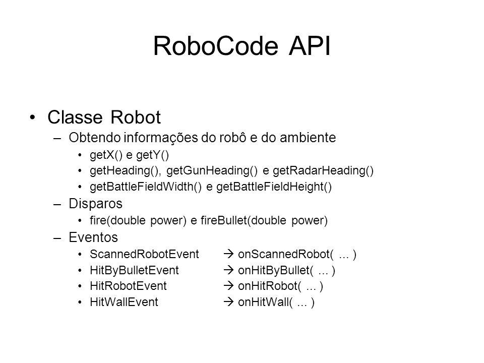 RoboCode API Classe Robot –Obtendo informações do robô e do ambiente getX() e getY() getHeading(), getGunHeading() e getRadarHeading() getBattleFieldW