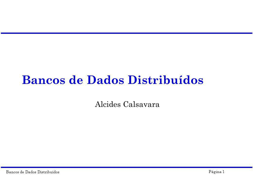 Bancos de Dados Distribuídos Página 72 Arquitetura Nada Compartilhado Exemplos :Teradata (ATT GIS), NonStopSQL (Tandem), Gamma (U.