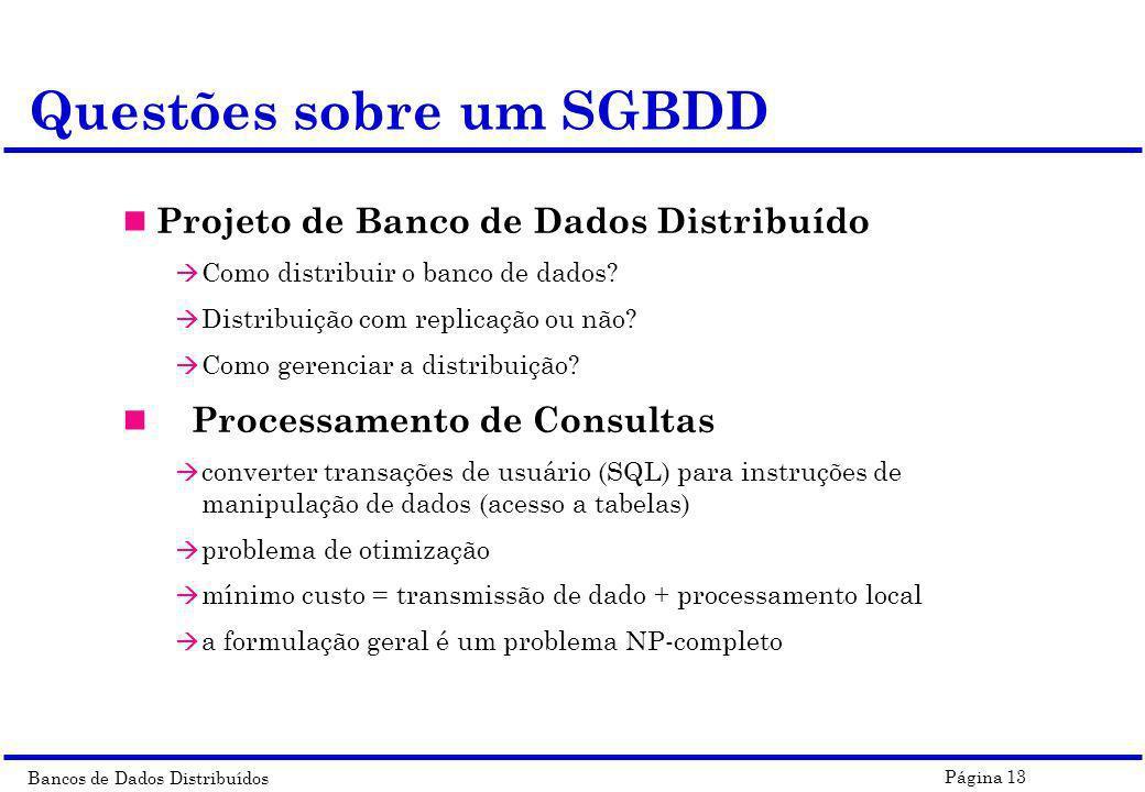 Bancos de Dados Distribuídos Página 13 Questões sobre um SGBDD n Projeto de Banco de Dados Distribuído à Como distribuir o banco de dados? à Distribui